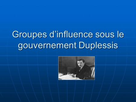 Groupes dinfluence sous le gouvernement Duplessis.