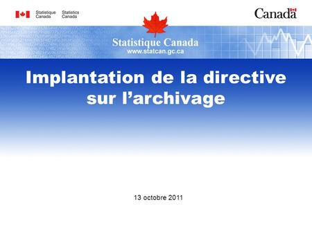 13 octobre 2011 Implantation de la directive sur larchivage.