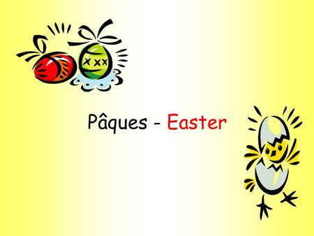 Pâques - Easter. Joyeuses Pâques 1. When do the bells stop ringing in France? 2. What do people remember when the bells are silent? 3. When do the bells.