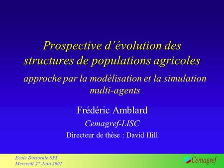1 Workshop : modelling relationships between agriculture and environment - Brussels - 15/02/2001 Ecole Doctorale SPI Mercredi 27 Juin 2001 Prospective.