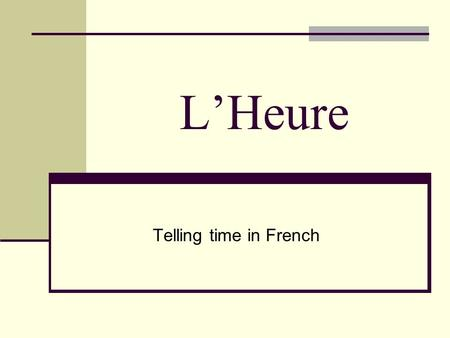 LHeure Telling time in French. Telling Time in French The French use 2 clocks: 1. 12 hour clock Conversation Most common Use AM/PM 2. 24 hour clock Schedules.