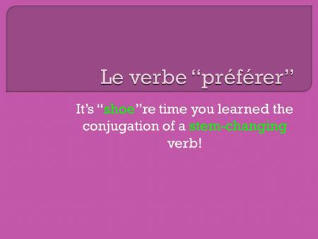 Its shoere time you learned the conjugation of a stem-changing verb!