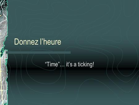 Donnez lheure Time… its a ticking!. Il est… If you want to give a certain time, begin with il est… – Remember il est means it is Follow il est with the.