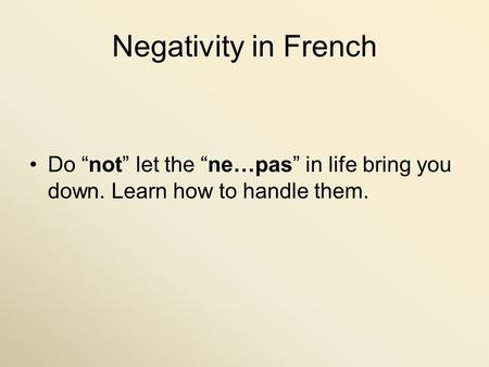 Negativity in French Do not let the ne…pas in life bring you down. Learn how to handle them.