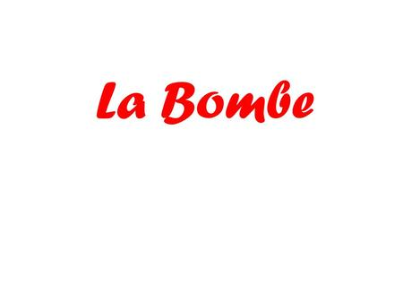La Bombe. Give two ways to say hello Give two ways to say goodbye.