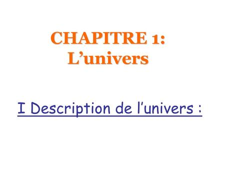 CHAPITRE 1: Lunivers I Description de lunivers :.