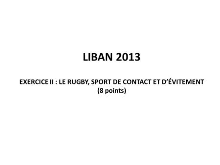 EXERCICE II : Le rugby, sport de contact et d'Évitement (8 points)