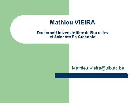 Mathieu VIEIRA Doctorant Université libre de Bruxelles et Sciences Po Grenoble