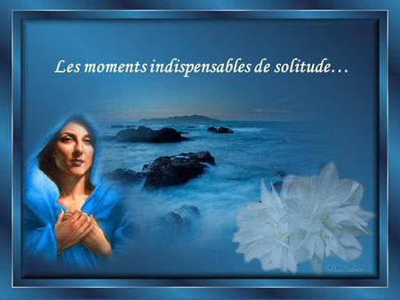 Les moments indispensables de solitude…