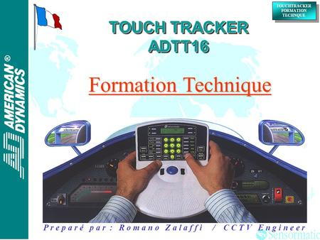 ® ® TOUCHTRACKER FORMATION TECHNQUE TOUCHTRACKER FORMATION TECHNQUE TOUCH TRACKER ADTT16 Formation Technique P r e p a r é p a r : R o m a n o Z a l a.