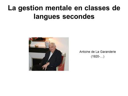 La gestion mentale en classes de langues secondes Antoine de La Garanderie (1920-…)