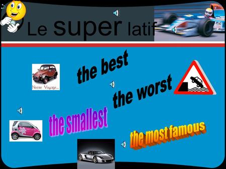 Le super latif How it works adjectives come either before or after the noun after Cest la voiture la plus rapide du monde Cest le voyage le plus cher.