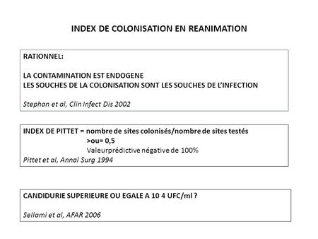 INDEX DE COLONISATION EN REANIMATION RATIONNEL: LA CONTAMINATION EST ENDOGENE LES SOUCHES DE LA COLONISATION SONT LES SOUCHES DE LINFECTION Stephan et.