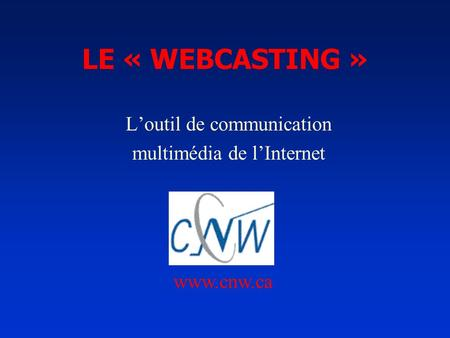 Loutil de communication multimédia de lInternet www.cnw.ca LE « WEBCASTING »