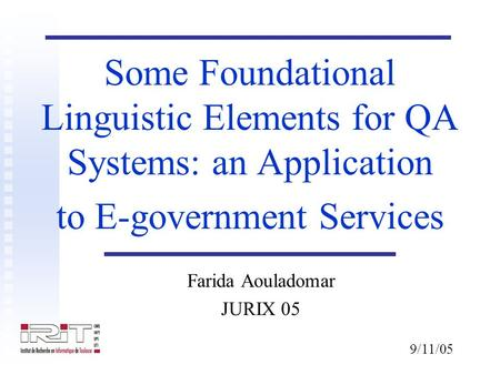 Some Foundational Linguistic Elements for QA Systems: an Application to E-government Services Farida Aouladomar JURIX 05 9/11/05.