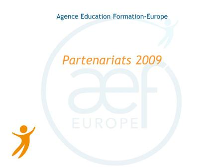 Agence Education Formation-Europe Partenariats 2009.