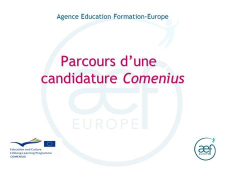 Agence Education Formation-Europe Parcours dune candidature Comenius.