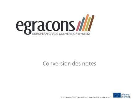 Conversion des notes With the support of the Lifelong Learning Programme of the European Union.
