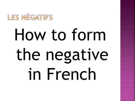 How to form the negative in French. Je ne mange pas de légumes. Ne and pas are around the conjugated form of the verb manger. Ils naiment pas les chiens.