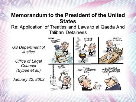 Memorandum to the President of the United States Re: Application of Treaties and Laws to al Qaeda And Taliban Detainees US Department of Justice Office.