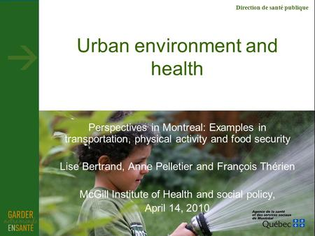 Direction de santé publique Urban environment and health Perspectives in Montreal: Examples in transportation, physical activity and food security Lise.