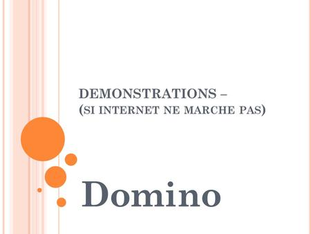 DEMONSTRATIONS – (si internet ne marche pas)
