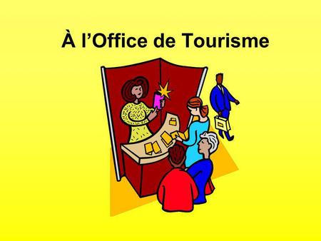 À l'Office de Tourisme.