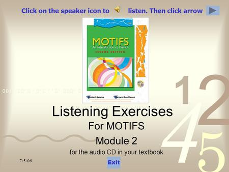 7-5-06 Click on the speaker icon to listen. Then click arrow Listening Exercises For MOTIFS Module 2 for the audio CD in your textbook Exit.