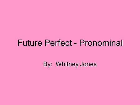 Future Perfect - Pronominal By: Whitney Jones. Question Table Question 1 Question 2 Question 3 Question 4.