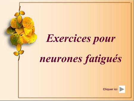 Exercices pour neurones fatigués