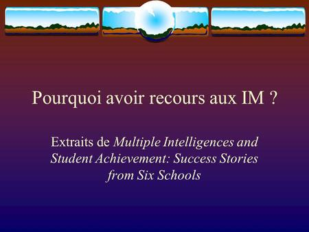 Pourquoi avoir recours aux IM ? Extraits de Multiple Intelligences and Student Achievement: Success Stories from Six Schools.