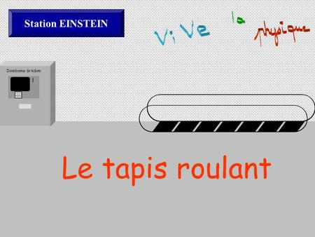 Station EINSTEIN Distributeur de tickets Le tapis roulant.