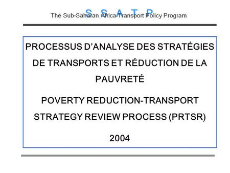 PROCESSUS DANALYSE DES STRATÉGIES DE TRANSPORTS ET RÉDUCTION DE LA PAUVRETÉ POVERTY REDUCTION-TRANSPORT STRATEGY REVIEW PROCESS (PRTSR) 2004.