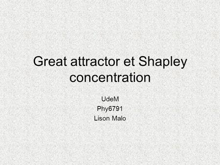 Great attractor et Shapley concentration