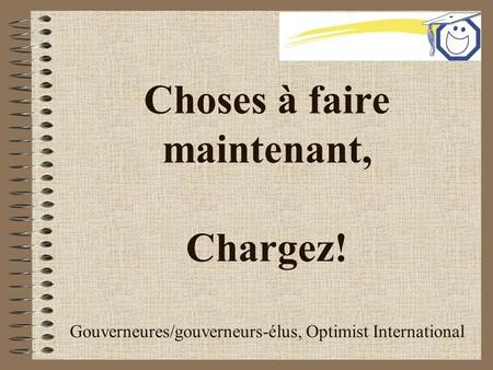 Choses à faire maintenant, Chargez! Gouverneures/gouverneurs-élus, Optimist International.