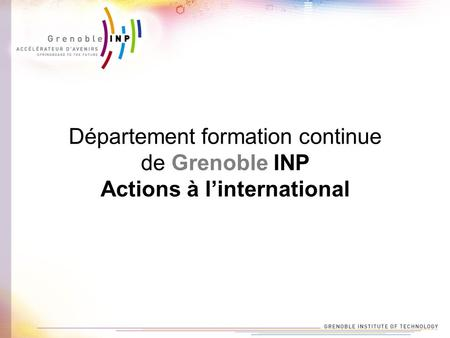 Département formation continue de Grenoble INP Actions à linternational.