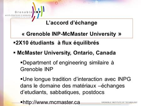 Laccord déchange « Grenoble INP-McMaster University » 2X10 étudiants à flux équilibrés McMaster University, Ontario, Canada Department of engineering similaire.