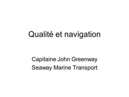 Qualité et navigation Capitaine John Greenway Seaway Marine Transport.