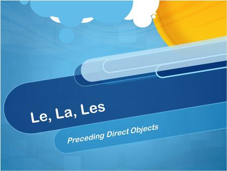 Le, La, Les Preceding Direct Objects. Each table needs a half sheet of paper with these words Leles bottes Lale bouton Lesla ceinture Achètele manteau.