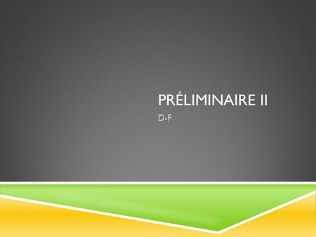 PRÉLIMINAIRE II D-F. GREETINGS You could use the expressions: Bonjour! (meaning literally « good day ») Salut! (the informal hello)