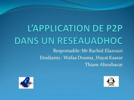 Responsable: Mr Rachid Elazouzi Etudiants : Wafaa Douma_Hayat Kaarar Thiam Aboubacar.