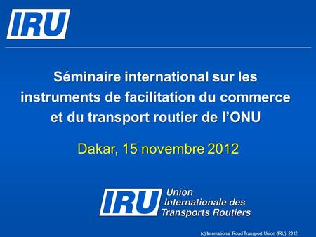 Séminaire international sur les instruments de facilitation du commerce et du transport routier de lONU Dakar, 15 novembre 2012 (c) International Road.