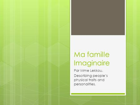 Ma famille Imaginaire Par Mme Lekkou. Describing peoples physical traits and personalities.