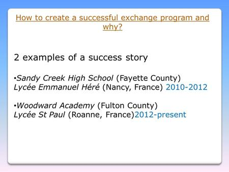 How to create a successful exchange program and why? 2 examples of a success story Sandy Creek High School (Fayette County) Lycée Emmanuel Héré (Nancy,
