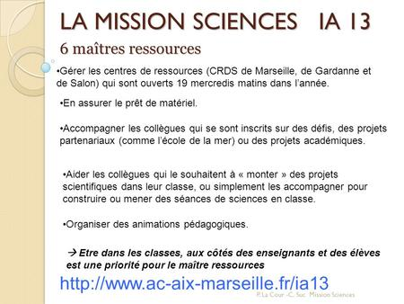 P. La Cour -C. Suc Mission Sciences LA MISSION SCIENCES IA 13  Gérer les centres de ressources (CRDS de Marseille, de.
