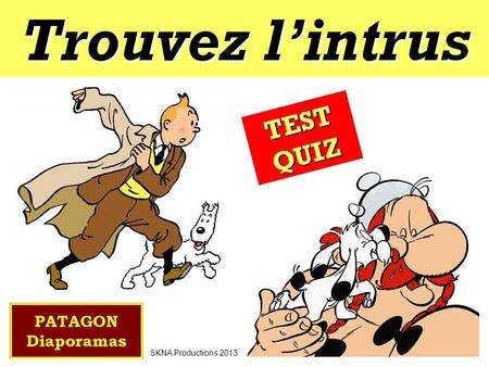 Trouvez l'intrus TEST QUIZ 5KNA Productions 2013.