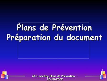 Plans de Prévention Préparation du document GLs meeting Plans de Prévention - 22/10/2002.