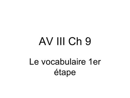 AV III Ch 9 Le vocabulaire 1er étape Tu as raison.