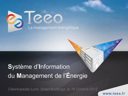 Système dInformation du Management de lÉnergie Cleantuesday Lyon, Smart Buildings, le 16 Octobre 2012.