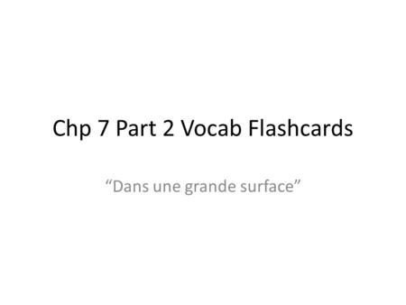 Chp 7 Part 2 Vocab Flashcards Dans une grande surface.